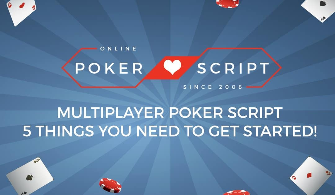 Multiplayer Poker Script – 5 Things You Need to Get Started!