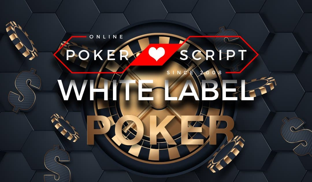 White Label Poker Software – What Do You Need!?