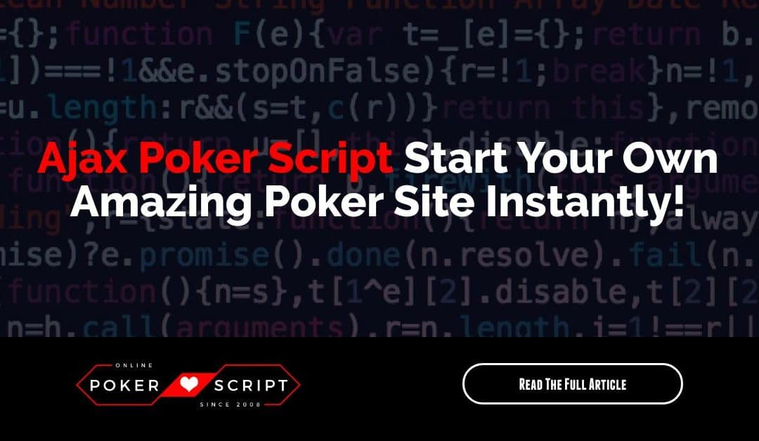 Ajax Poker Script – Start Your Own Amazing Poker Site Instantly!